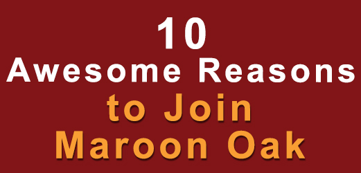 10 Awesome reasons to join Maroon Oak